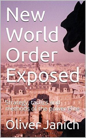 New World Order Exposed: Strategy, tactics and methods of the power elite