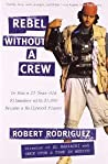 Rebel Without a Crew, or How a 23-Year-Old Filmmaker with $7,000 Became a Hollywood Player ebook review