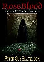 Rose Blood: The Phantasmagoriad Book One (An Anti-Verse Tale)