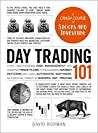 Day Trading 101: From Understanding Risk Management and Creating Trade Plans to Recognizing Market Patterns and Using Automated Software, an Essential Primer in Modern Day Trading (Adams 101)