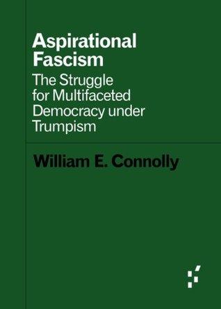 Aspirational Fascism: The Struggle for Multifaceted Democracy under Trumpism