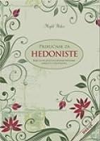 Priručnik za hedoniste: kako da ovladate izgubljenim veštinama dokolice i zadovoljstva