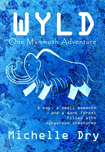 Wyld: One Mammoth Adventure  by  Michelle Dry