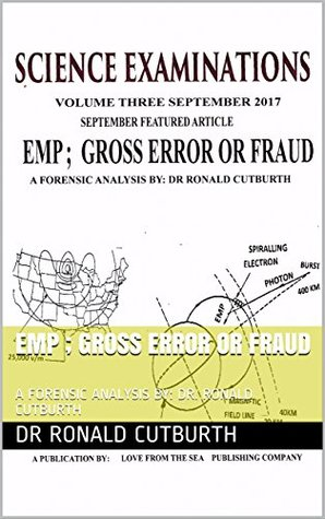 EMP ; GROSS ERROR OR FRAUD: A FORENSIC ANALYSIS BY: DR. RONALD CUTBURTH (SEPTEMBER Book 3)