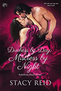 Duchess by Day, Mistress by Night (Rebellious Desires #1)