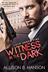 Witness in the Dark (Love Under Fire #1)