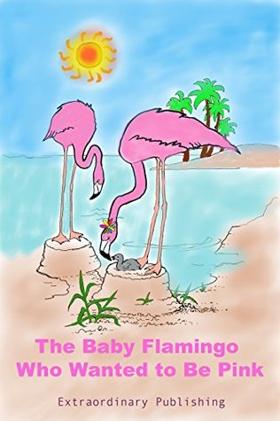 Children's Books: The Baby Flamingo Who Wanted to Be Pink, bedtime stories for kids ages 2-6: Illustrated story teaching children self-esteem, self-acceptance and good values, picture book