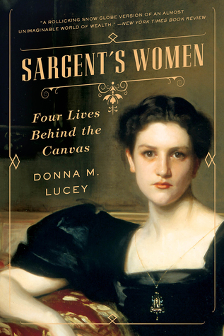 Sargent's Women: Four Lives Behind the Canvas