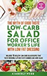 The Myth of Good Taste LOW-CARB Salad for Office Worker's Life With Low Fat Dressing: Included 16 Healthy low-carb salad recipes that taste increadible & 6 best Keto summer low carb salad
