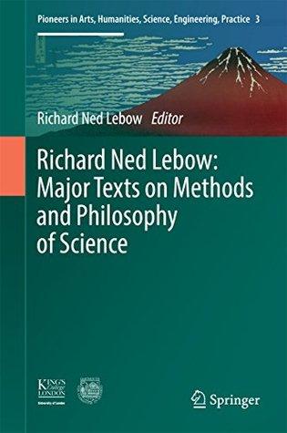 Richard Ned Lebow: Major Texts on Methods and Philosophy of Science (Pioneers in Arts, Humanities, Science, Engineering, Practice)