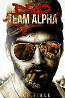 Dead Team Alpha (Dead Team Alpha, #1)