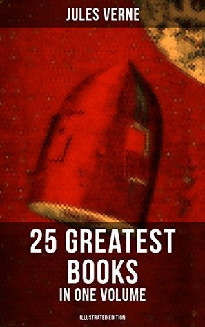 JULES VERNE: 25 Greatest Books in One Volume (Illustrated Edition): Science Fiction and Action & Adventure Classics: 20000 Leagues Under the Sea, Around ... Center of the Earth, From Earth to Moon...