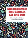 She Believed She Could, So She Did: A Journal of Powerful Quotes from Powerful Women