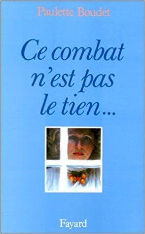 Ce Combat N Est Pas Le Tien Mais Le Mien By Paulette Boudet