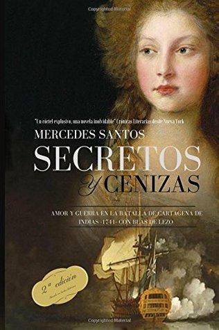 Secretos Y Cenizas Amor Y Guerra En La Batalla De Cartagena De Indias 1741 Con Blas De Lezo By Mercedes Santos