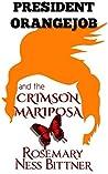 President Orangejob and the Crimson Mariposa