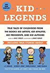 Kid Legends: True Tales of Childhood from the Books Kid Artists, Kid Athletes, KidPresidents, and Kid Authors