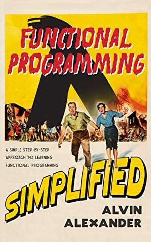 Functional Programming, Simplified by Alvin Alexander