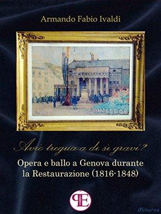 """""""Avrò tregua a dì sì gravi?"""": Opera e ballo a Genova durante la Restaurazione (1816-1848) (Minerva)"""