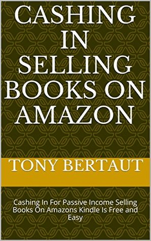 Cashing In Selling Books On Amazon: Cashing In For Passive Income Selling Books On Amazons Kindle Is Free and Easy