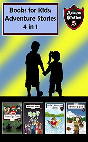 Books for Kids: Fun Children's Adventure Stories in a Bundle (Kids' Adventure Stories 4 in 1)