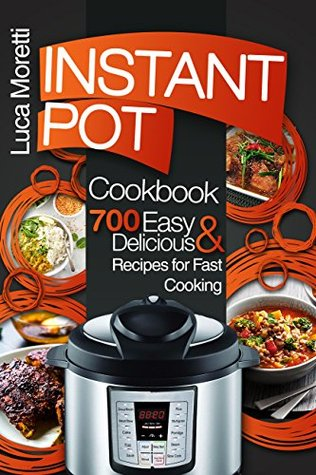Instant Pot Cookbook: 700 Delicious & Easy Instant Pot Recipes that Cook Fast (The Healthy Electric Pressure Cooker Series)