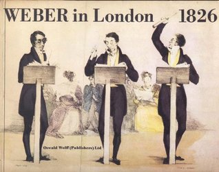 Weber in London 1826: Selections from Weber's Letters to His Wife and from the Writings of His Contemporaries [in] London in 1826 and Weber's Legacy