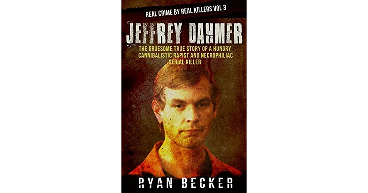Jeffrey Dahmer: The Gruesome True Story of a Hungry