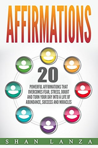 Affirmations: 20 Powerful Affirmations That Overcome Fear, Stress, Doubt And Turn Your Day Into A Life Of Abundance, Success And Miracles (Self Help,Personal Power,Reprogram,Happiness,Abundance)