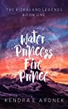 Water Princess, Fire Prince (The Rizkaland Legends, #1)