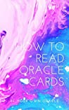 How to Read Oracle Cards: Be Your Own Oracle