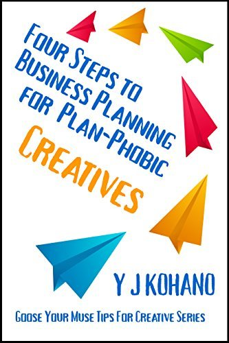 Four Steps to Business Planning for the Plan-Phobic Creative: Goose Your Muse Tips for Creatives Series  by  Y J Kohano
