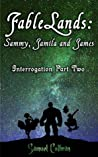 FableLands: Sammy, Jamila and James (Interrogation #2)