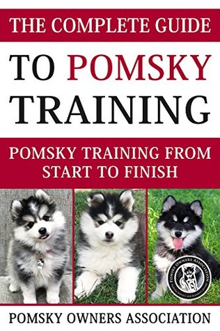 The Complete Guide To Pomsky Training: Pomsky training from start to finish