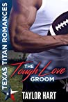 The Tough Love Groom (Texas Titan Romances)
