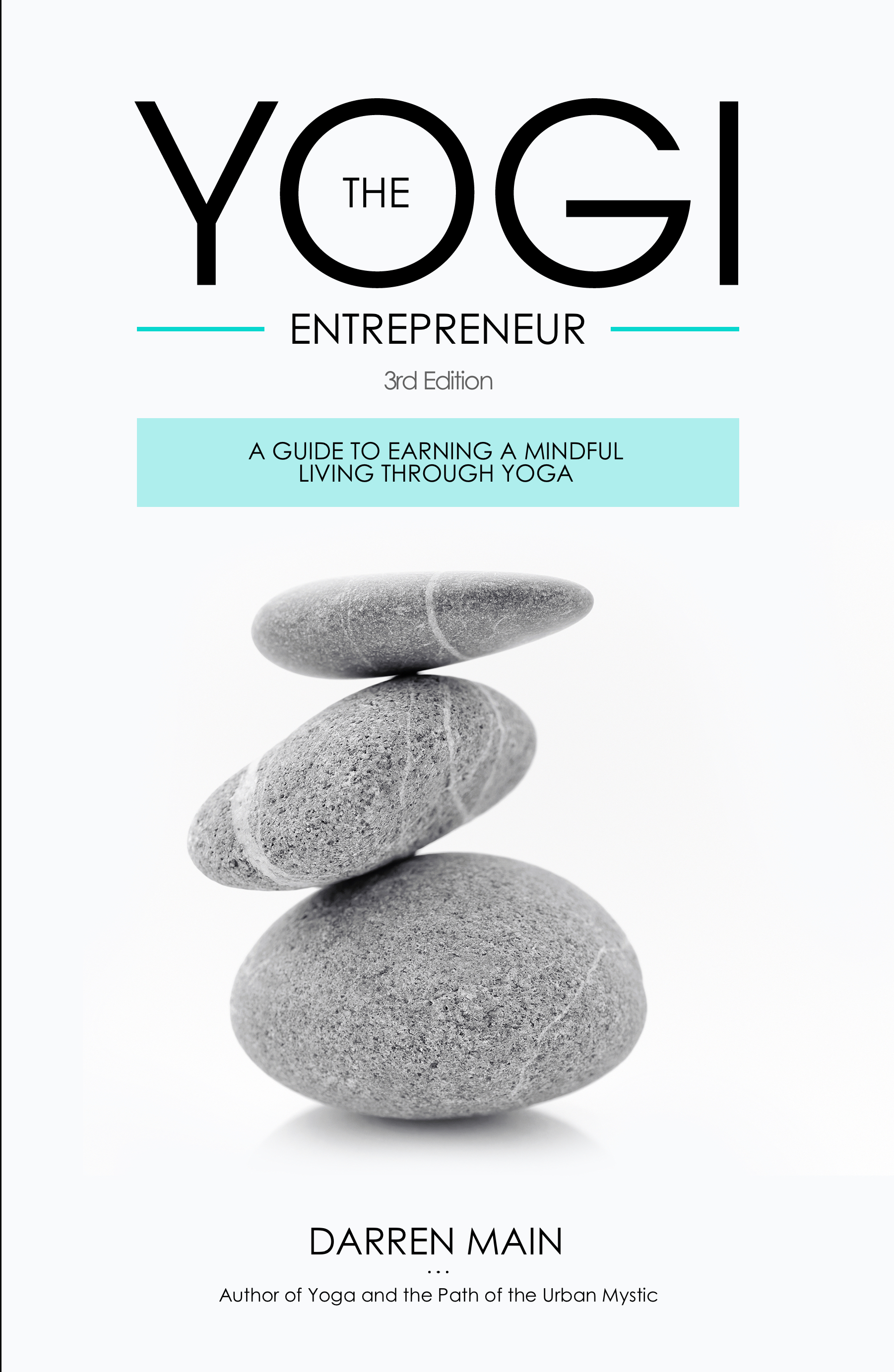 The Yogi Entrepreneur A Guide to Earning a Mindful Living Through Yoga 3rd Edition