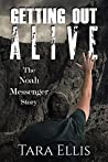 Getting Out Alive: The Noah Messenger Story (True Stories of Survival Book 3)