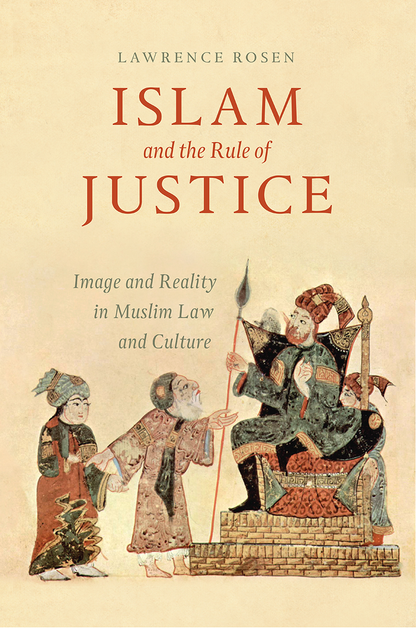 Islam and the Rule of Justice Image and Reality in Muslim Law and Culture