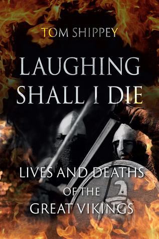 Laughing Shall I Die: Lives and Deaths of the Great Vikings