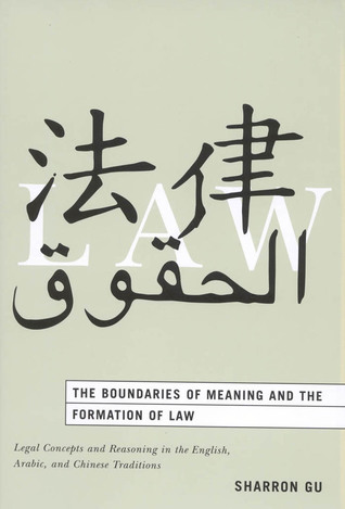 The Boundaries of Meaning and the Formation of Law: Legal Concepts and Reasoning in the English, Arabic, and Chinese Traditions