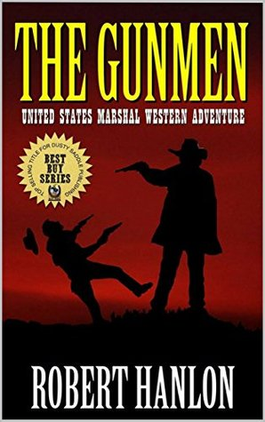 The Gunmen: The United States Marshal Western Adventures (Robert Hanlon Western Collection Series Book 2)