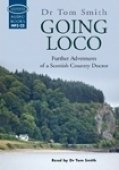 Going Loco: Further Adventures of a Scottish Country Doctor