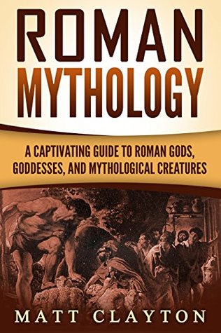 Roman Mythology: A Captivating Guide to Roman Gods, Goddesses, and