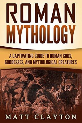 Roman Mythology: A Captivating Guide to Roman Gods