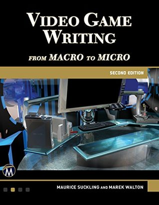 Video Game Writing Second Edition: From Macro to Micro