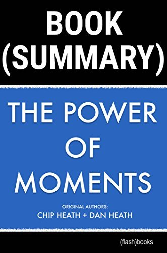 The Power of Moments - Chip Heath