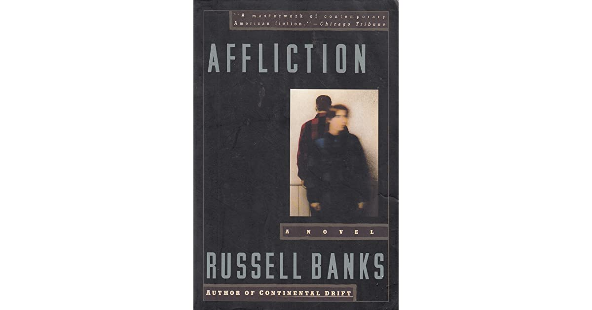an analysis of the topic of affliction by the novel of russell banks Affliction is a 2013 urban fantasy novel by laurell k hamilton and is the 22nd in the new york times bestselling anita blake: vampire hunter series the novel follows anita blake and her various lovers as she travels to colorado and works to uncover a series of murders and infections involving flesh-eating zombies.