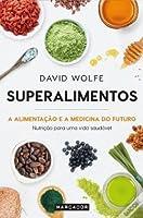 Superalimentos: A Alimentação e a Medicina do Futuro