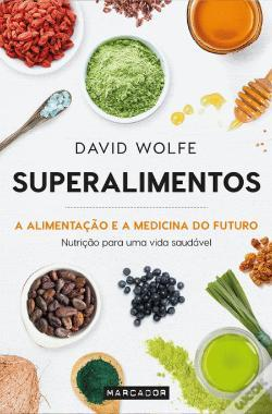 Superfoods The Food And Medicine Of The Future By David Wolfe