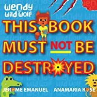Wendy the Wild Wolf: This Book Must Not Be Destroyed!